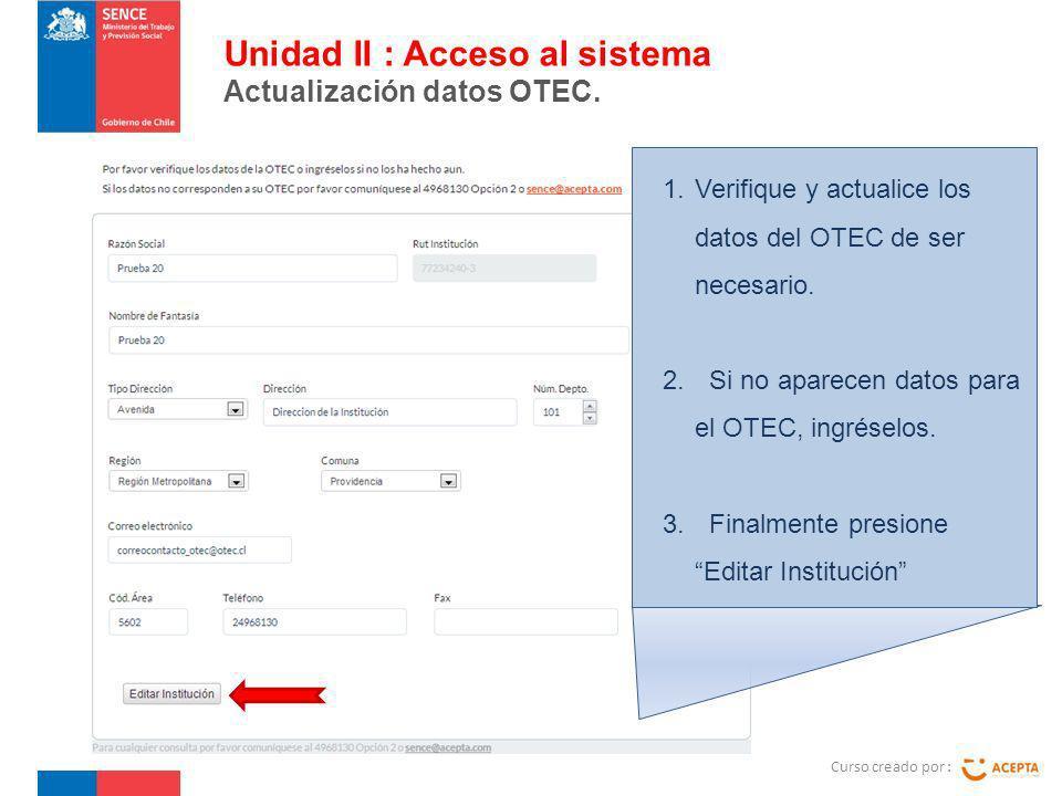 Curso creado por : Unidad II : Acceso al sistema Actualización datos OTEC. 1.Verifique y actualice los datos del OTEC de ser necesario. 2. Si no apare