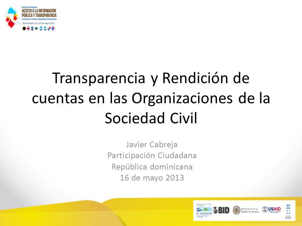 Transparencia y Rendición de cuentas en las Organizaciones de la Sociedad Civil Javier Cabreja Participación Ciudadana República dominicana 16 de mayo 2013