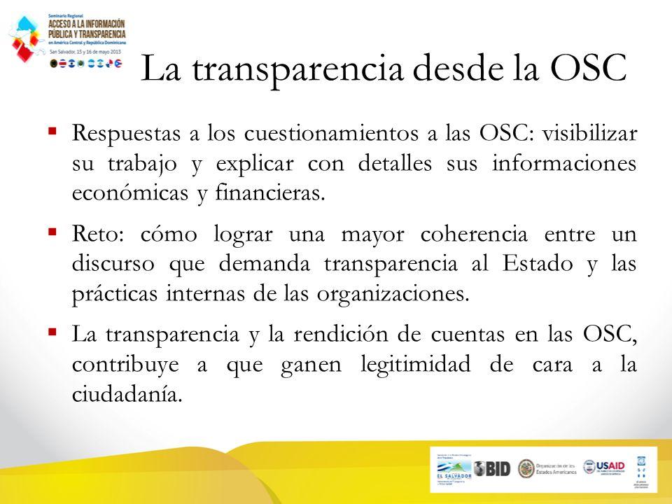La transparencia desde la OSC Respuestas a los cuestionamientos a las OSC: visibilizar su trabajo y explicar con detalles sus informaciones económicas y financieras.