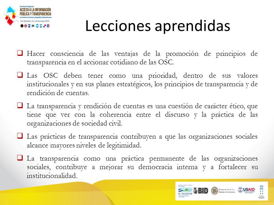 Lecciones aprendidas Hacer consciencia de las ventajas de la promoción de principios de transparencia en el accionar cotidiano de las OSC.