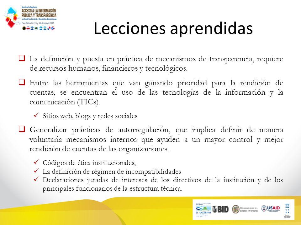 Lecciones aprendidas La definición y puesta en práctica de mecanismos de transparencia, requiere de recursos humanos, financieros y tecnológicos.