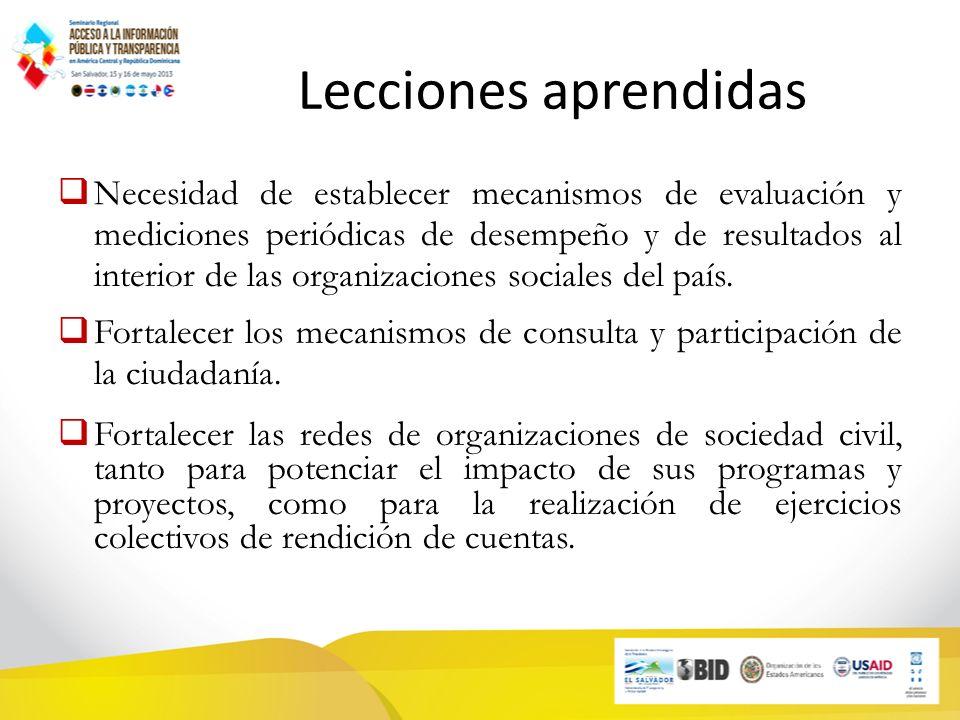 Lecciones aprendidas Necesidad de establecer mecanismos de evaluación y mediciones periódicas de desempeño y de resultados al interior de las organizaciones sociales del país.