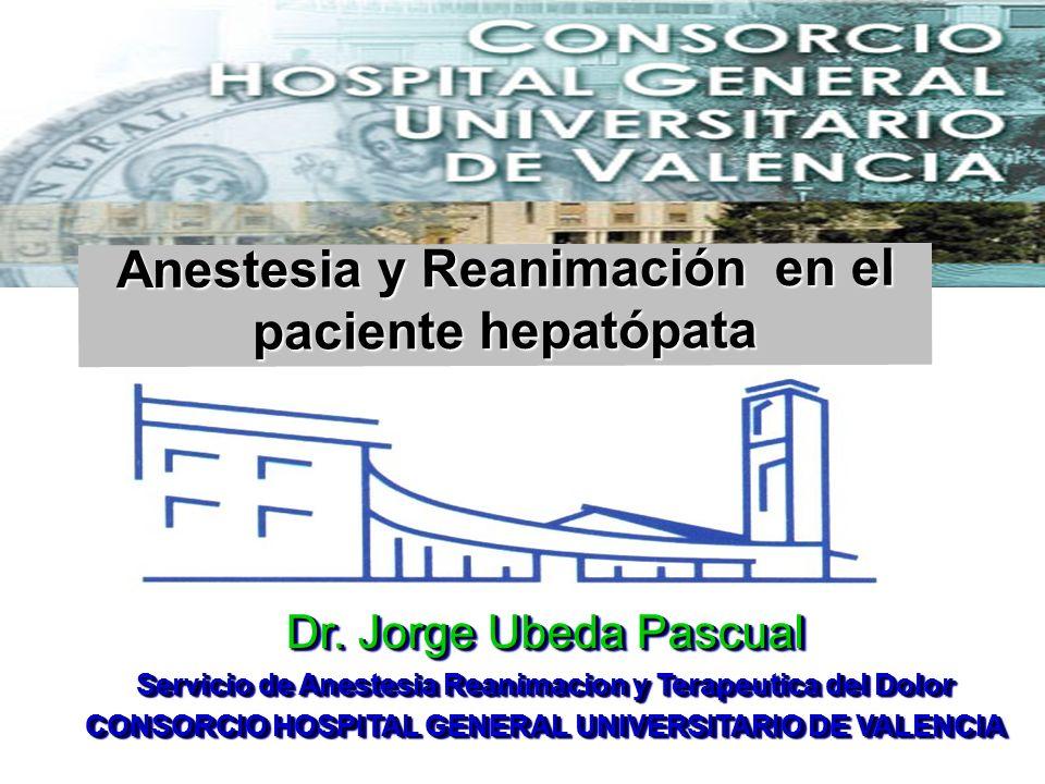 Consorcio Hospital General Universitario Valencia Anestesia y Reanimación en el paciente hepatópata Dr. Jorge Ubeda Pascual Servicio de Anestesia Rean