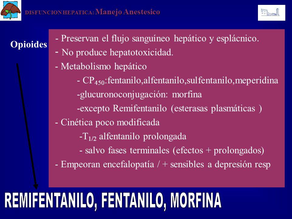 DISFUNCION HEPATICA: Manejo Anestesico - Preservan el flujo sanguíneo hepático y esplácnico. - No produce hepatotoxicidad. - Metabolismo hepático - CP