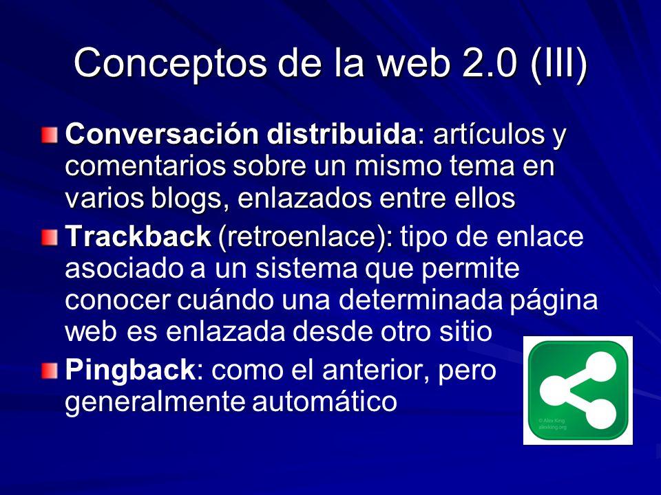 Conceptos de la web 2.0 (III) Conversación distribuida: artículos y comentarios sobre un mismo tema en varios blogs, enlazados entre ellos Trackback (