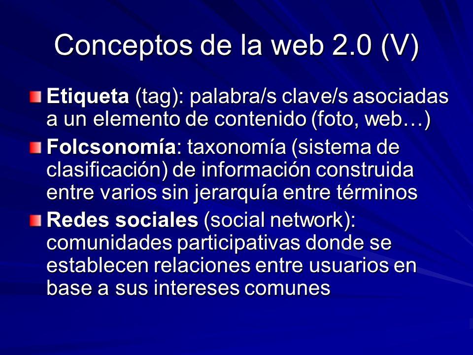 Conceptos de la web 2.0 (V) Etiqueta (tag): palabra/s clave/s asociadas a un elemento de contenido (foto, web…) Folcsonomía: taxonomía (sistema de cla