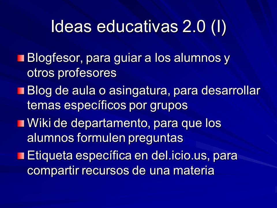 Ideas educativas 2.0 (I) Blogfesor, para guiar a los alumnos y otros profesores Blog de aula o asingatura, para desarrollar temas específicos por grup