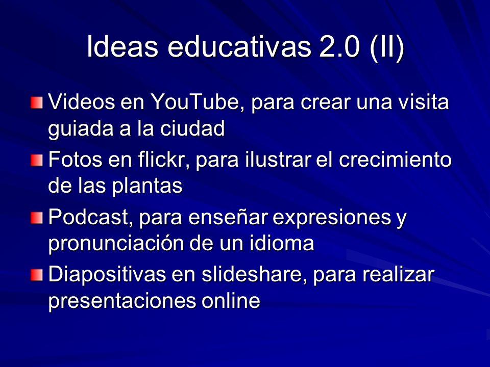 Ideas educativas 2.0 (II) Videos en YouTube, para crear una visita guiada a la ciudad Fotos en flickr, para ilustrar el crecimiento de las plantas Pod