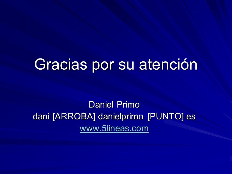 Gracias por su atención Daniel Primo dani [ARROBA] danielprimo [PUNTO] es www.5lineas.com