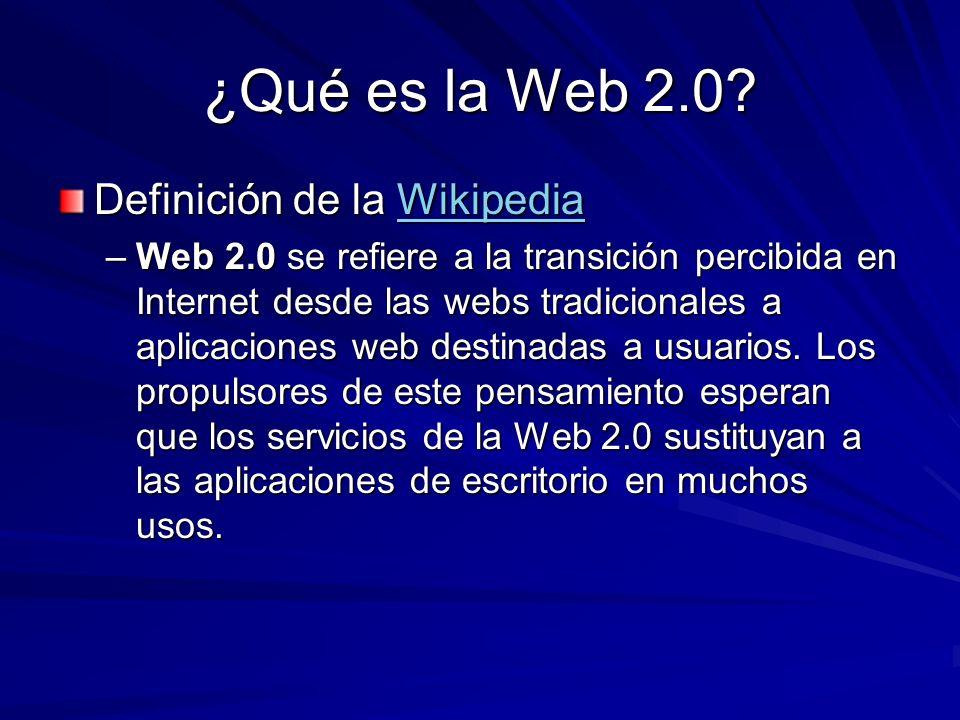 ¿Qué es la Web 2.0? Definición de la Wikipedia Wikipedia –Web 2.0 se refiere a la transición percibida en Internet desde las webs tradicionales a apli