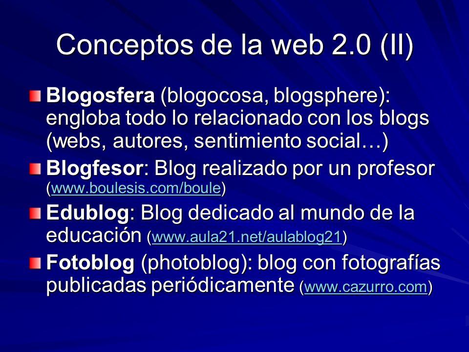 Conceptos de la web 2.0 (II) Blogosfera (blogocosa, blogsphere): engloba todo lo relacionado con los blogs (webs, autores, sentimiento social…) Blogfe