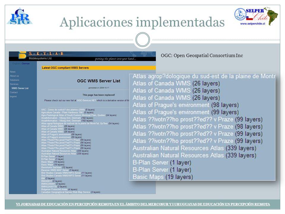 Aplicaciones implementadas VI JORNADAS DE EDUCACIÓN EN PERCEPCIÓN REMOTA EN EL ÁMBITO DEL MERCOSUR Y I URUGUAYAS DE EDUCACIÓN EN PERCEPCIÓN REMOTA OGC: Open Geospatial Consortium Inc