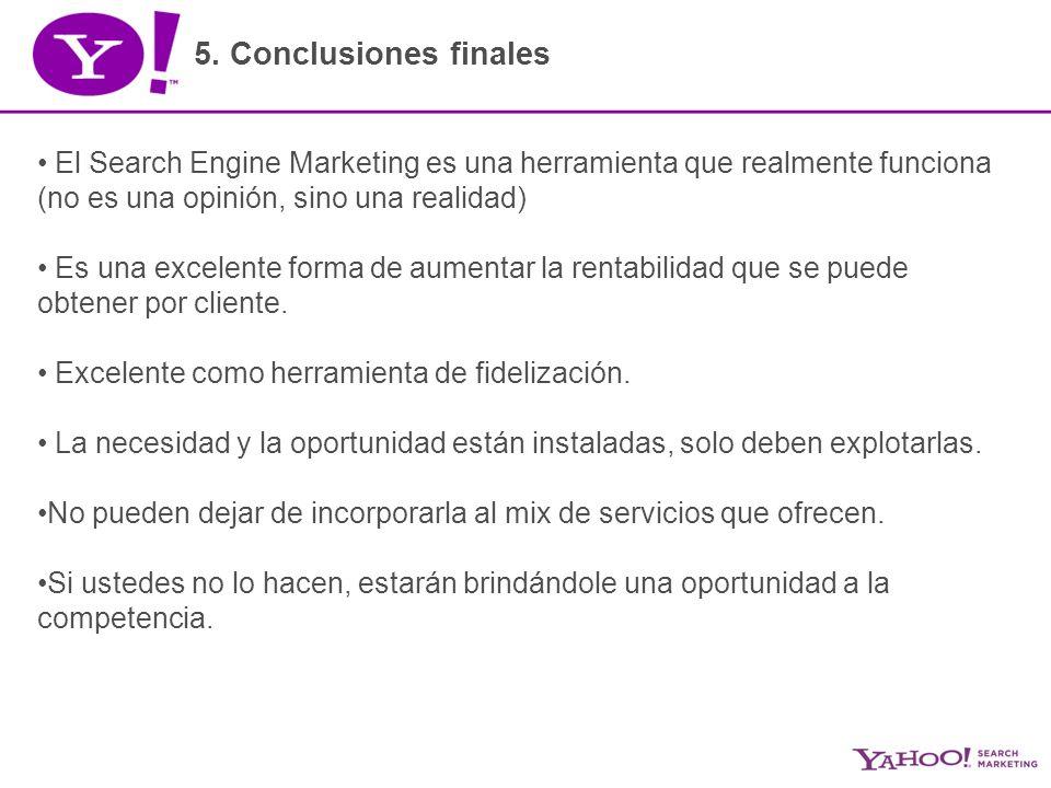 5. Conclusiones finales El Search Engine Marketing es una herramienta que realmente funciona (no es una opinión, sino una realidad) Es una excelente f