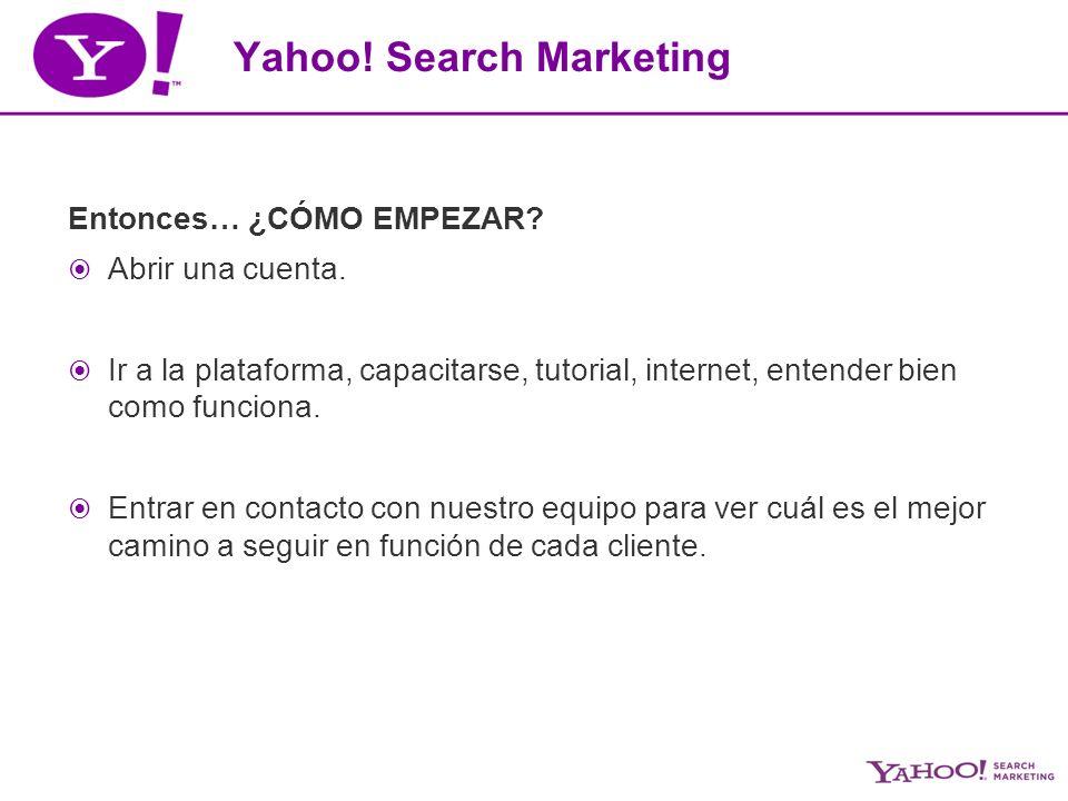Yahoo. Search Marketing Entonces… ¿CÓMO EMPEZAR. Abrir una cuenta.