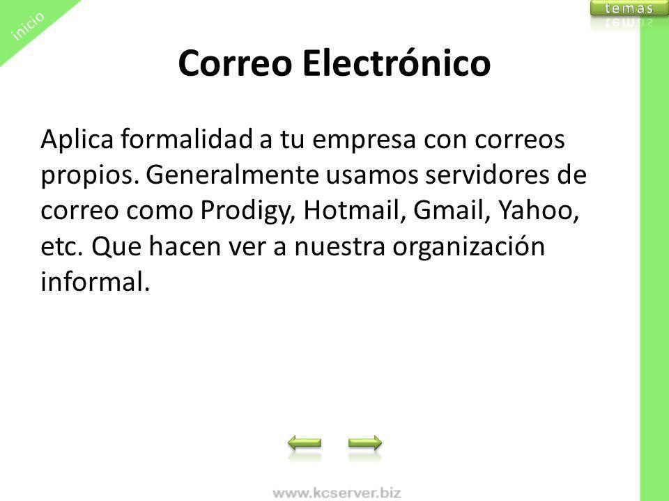 Correo Electrónico Aplica formalidad a tu empresa con correos propios. Generalmente usamos servidores de correo como Prodigy, Hotmail, Gmail, Yahoo, e