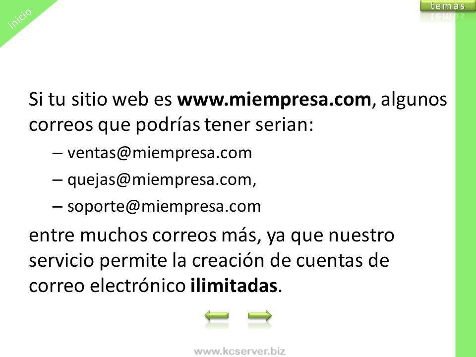 Si tu sitio web es www.miempresa.com, algunos correos que podrías tener serian: – ventas@miempresa.com – quejas@miempresa.com, – soporte@miempresa.com