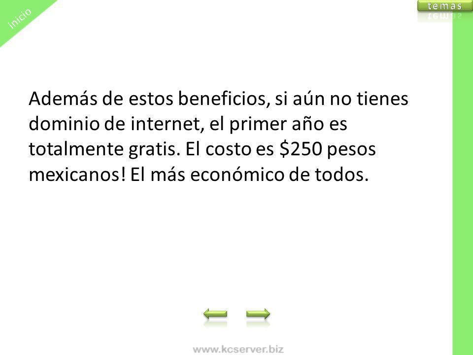 Además de estos beneficios, si aún no tienes dominio de internet, el primer año es totalmente gratis. El costo es $250 pesos mexicanos! El más económi