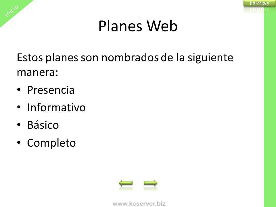 Planes Web Estos planes son nombrados de la siguiente manera: Presencia Informativo Básico Completo inicio