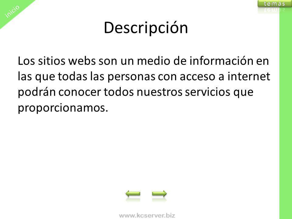 Descripción Los sitios webs son un medio de información en las que todas las personas con acceso a internet podrán conocer todos nuestros servicios qu