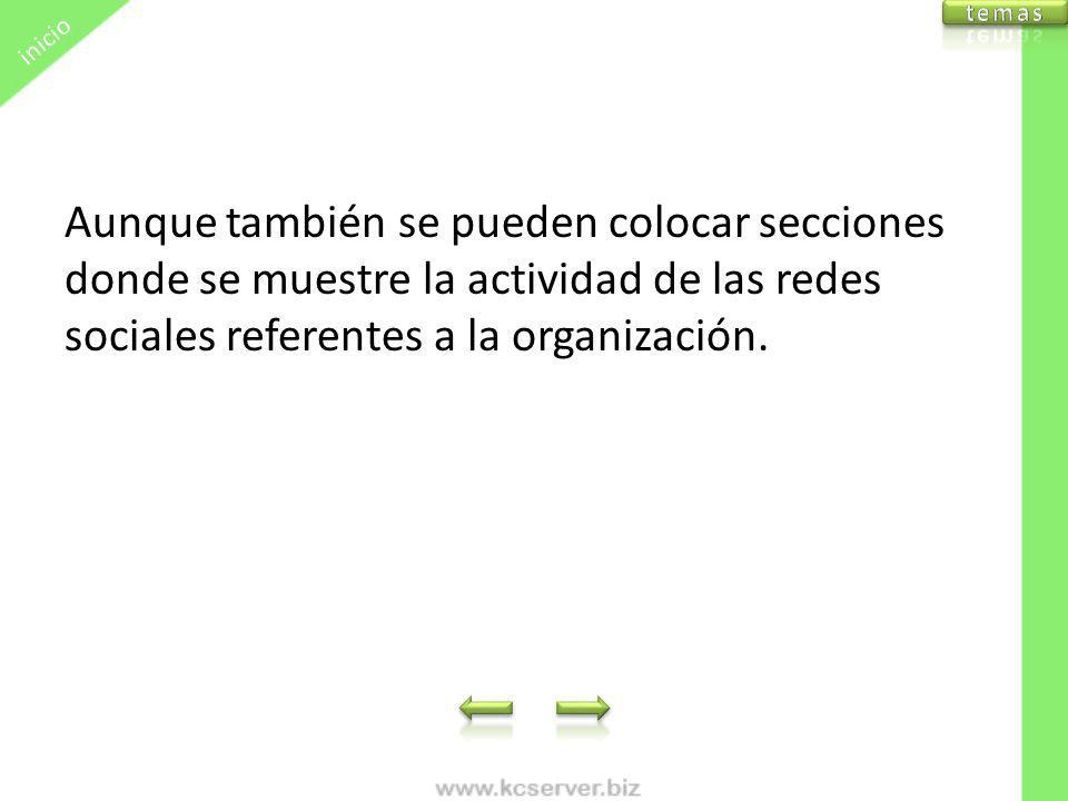 Aunque también se pueden colocar secciones donde se muestre la actividad de las redes sociales referentes a la organización. inicio