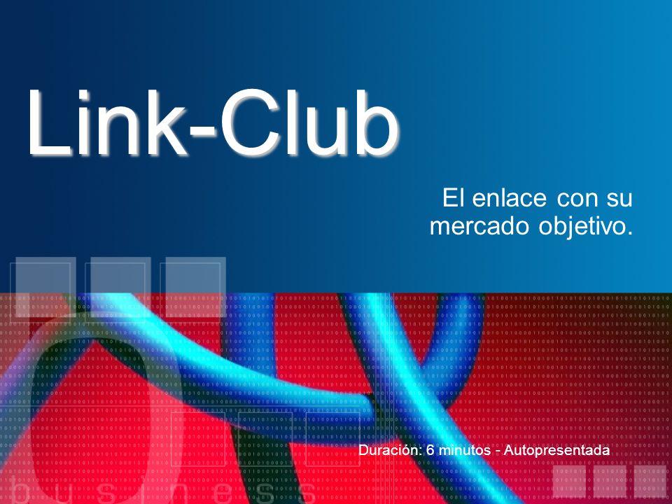 Link-Club El enlace con su mercado objetivo. Duración: 6 minutos - Autopresentada