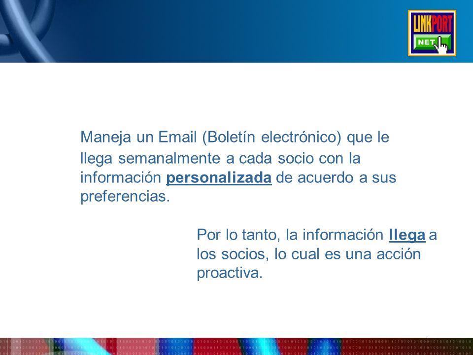 Maneja un Email (Boletín electrónico) que le llega semanalmente a cada socio con la información personalizada de acuerdo a sus preferencias. Por lo ta
