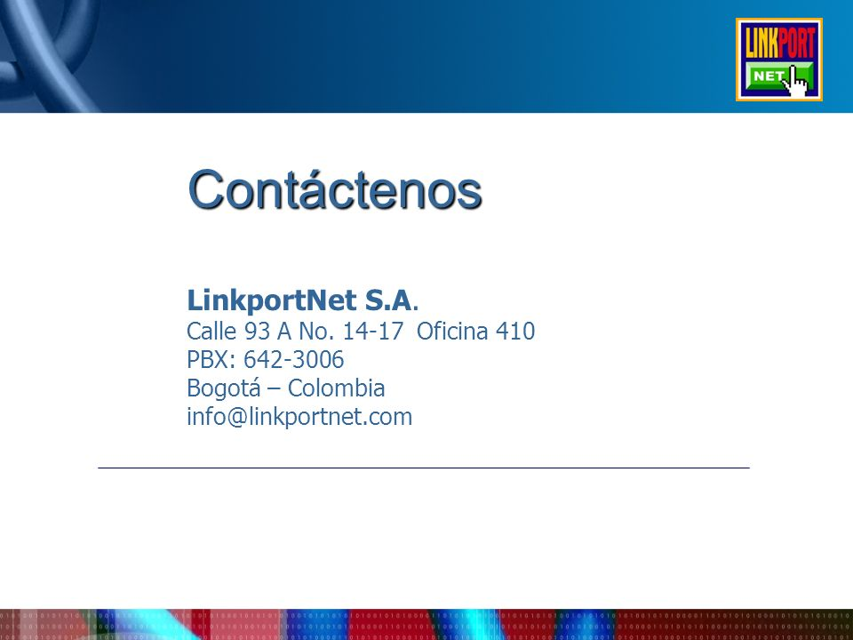 Contáctenos LinkportNet S.A. Calle 93 A No. 14-17 Oficina 410 PBX: 642-3006 Bogotá – Colombia info@linkportnet.com