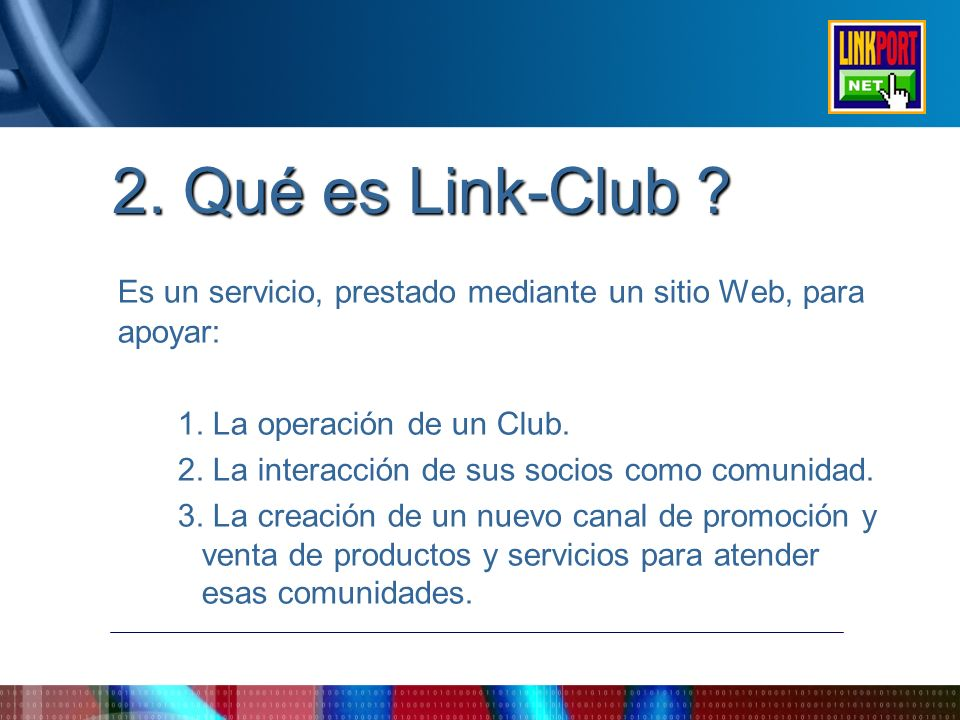 Es un servicio, prestado mediante un sitio Web, para apoyar: 1. La operación de un Club. 2. La interacción de sus socios como comunidad. 3. La creació