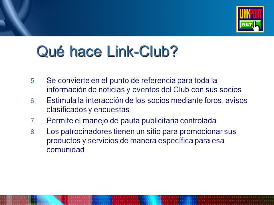 Qué hace Link-Club? 5. Se convierte en el punto de referencia para toda la información de noticias y eventos del Club con sus socios. 6. Estimula la i