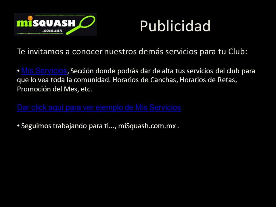 Publicidad Te invitamos a conocer nuestros demás servicios para tu Club: Mis Servicios, Sección donde podrás dar de alta tus servicios del club para q