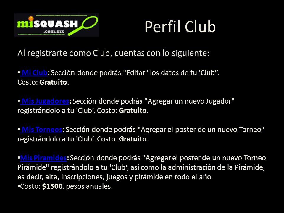 Perfil Club Al registrarte como Club, cuentas con lo siguiente: Mi Club: Sección donde podrás