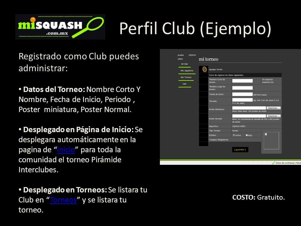 Perfil Club (Ejemplo) Registrado como Club puedes administrar: Datos del Torneo: Nombre Corto Y Nombre, Fecha de Inicio, Periodo, Poster miniatura, Po