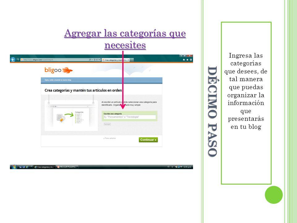 DÉCIMO PASO Ingresa las categorías que desees, de tal manera que puedas organizar la información que presentarás en tu blog Agregar las categorías que