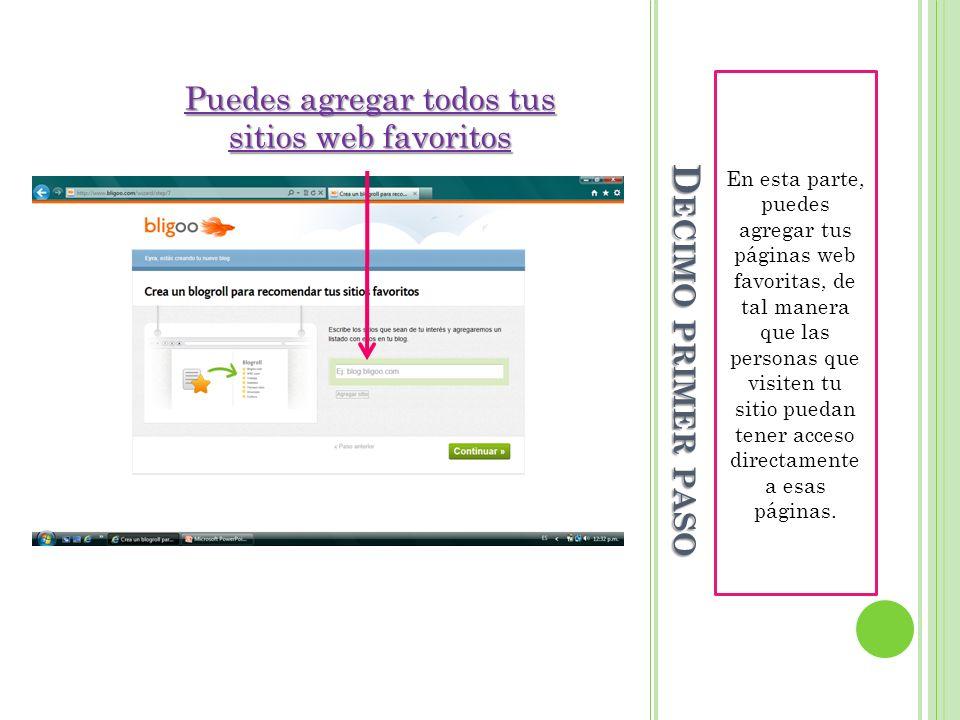 D ECIMO PRIMER PASO En esta parte, puedes agregar tus páginas web favoritas, de tal manera que las personas que visiten tu sitio puedan tener acceso d