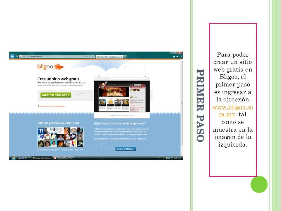 PRIMER PASO Para poder crear un sitio web gratis en Bligoo, el primer paso es ingresar a la dirección www.bligoo.co m.mx, tal como se muestra en la im
