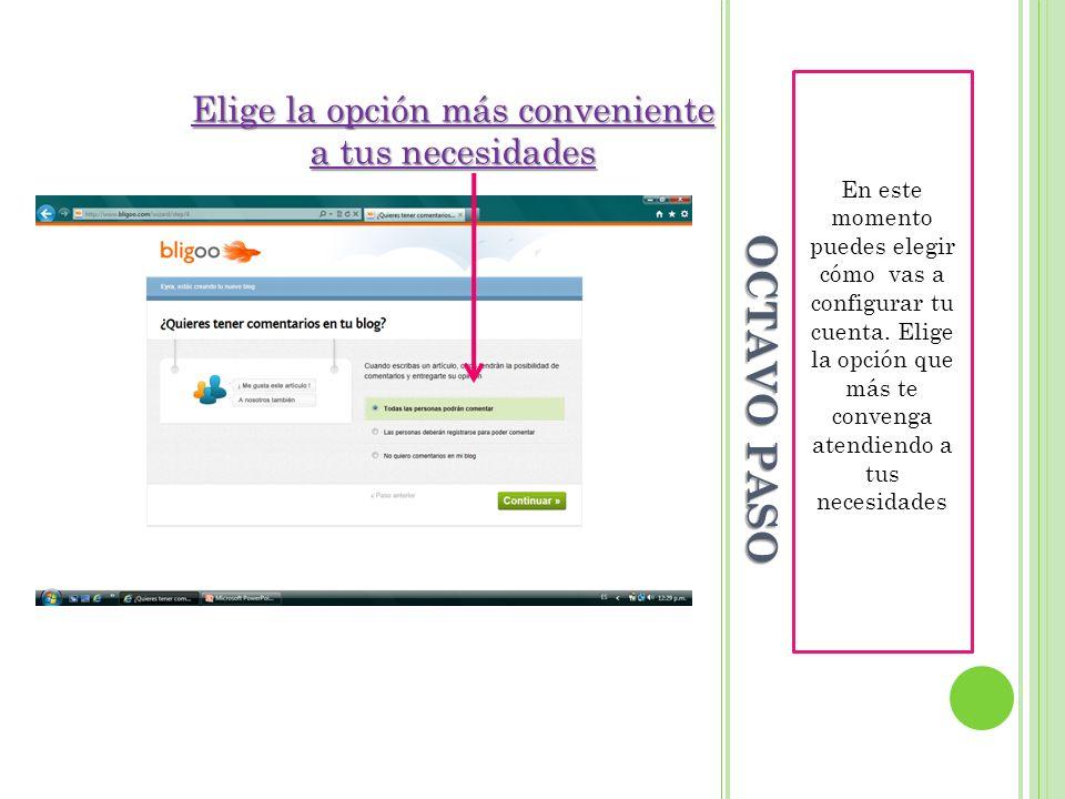 OCTAVO PASO En este momento puedes elegir cómo vas a configurar tu cuenta. Elige la opción que más te convenga atendiendo a tus necesidades Elige la o