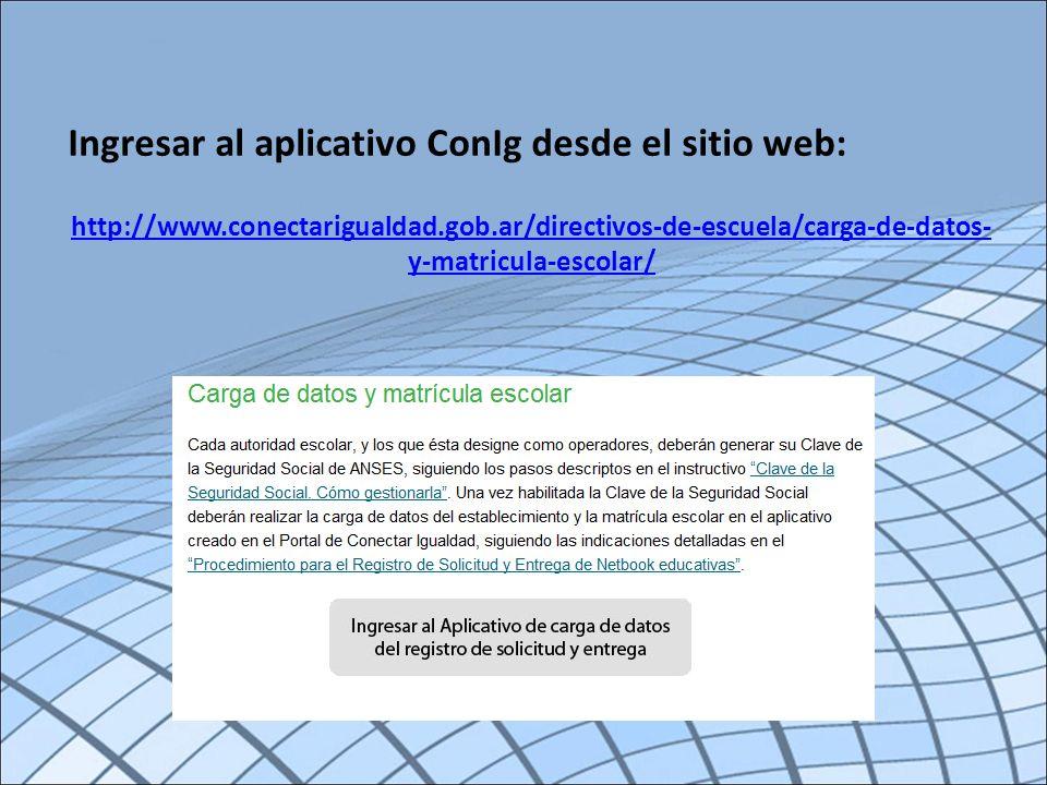 Ingresar al aplicativo ConIg desde el sitio web: http://www.conectarigualdad.gob.ar/directivos-de-escuela/carga-de-datos- y-matricula-escolar/