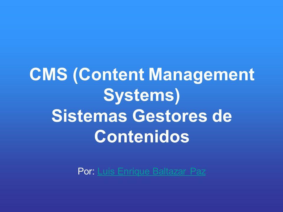 CMS (Content Management Systems) Sistemas Gestores de Contenidos Por: Luis Enrique Baltazar PazLuis Enrique Baltazar Paz