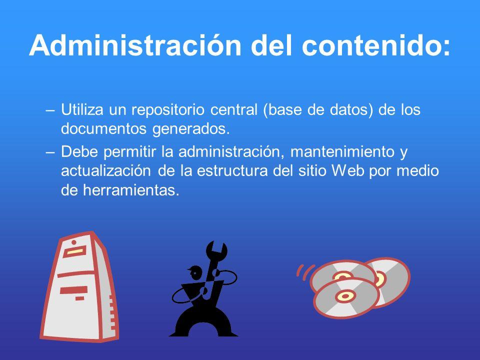 Administración del contenido: –Utiliza un repositorio central (base de datos) de los documentos generados. –Debe permitir la administración, mantenimi