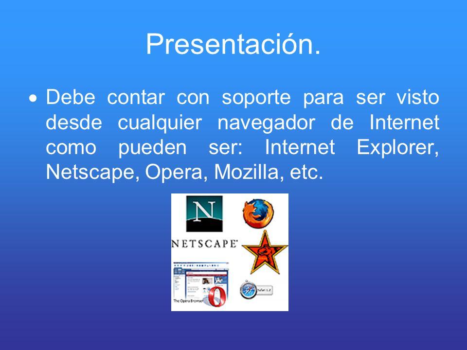 Presentación. Debe contar con soporte para ser visto desde cualquier navegador de Internet como pueden ser: Internet Explorer, Netscape, Opera, Mozill