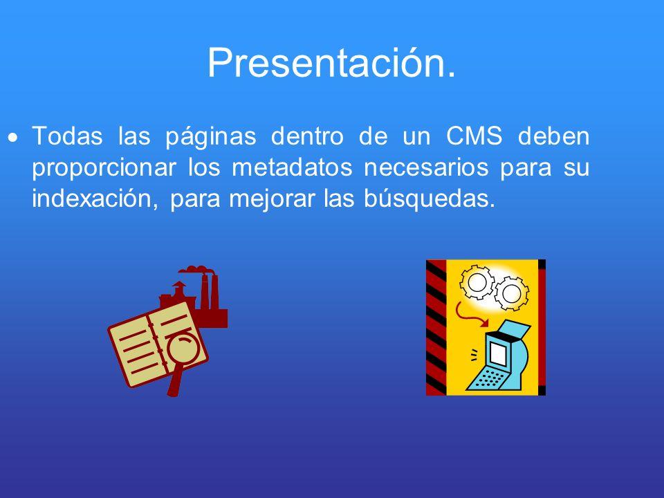 Presentación. Todas las páginas dentro de un CMS deben proporcionar los metadatos necesarios para su indexación, para mejorar las búsquedas.
