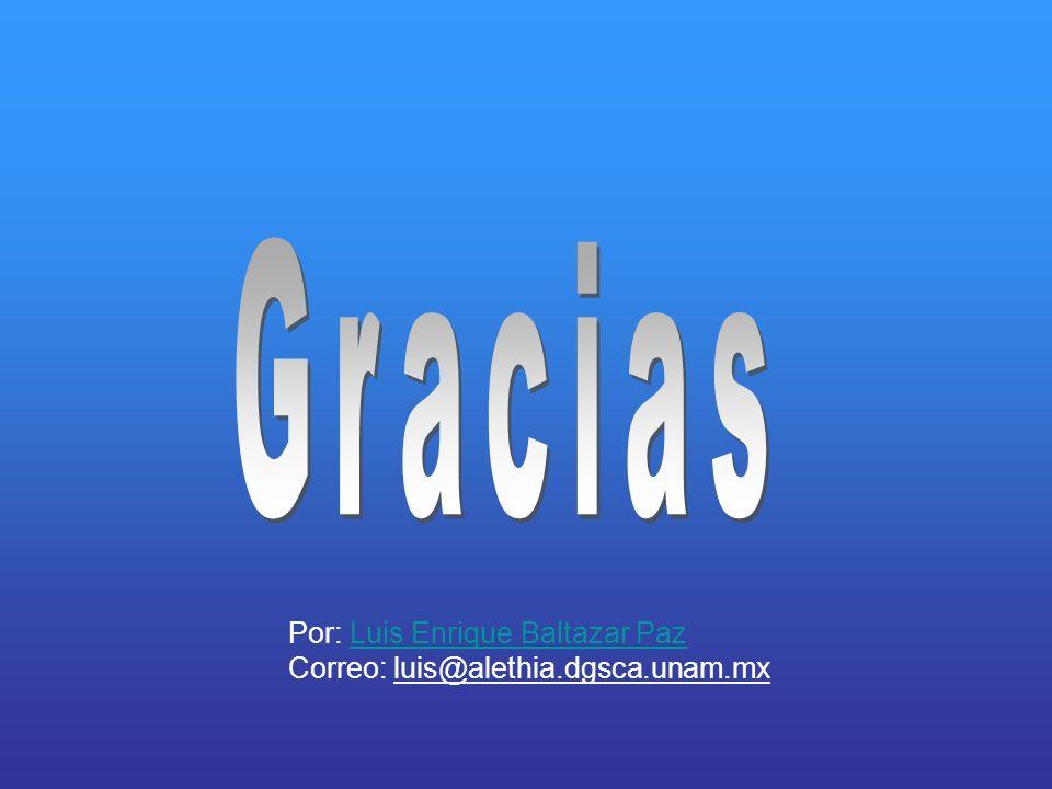 Por: Luis Enrique Baltazar Paz Correo: luis@alethia.dgsca.unam.mxLuis Enrique Baltazar Paz