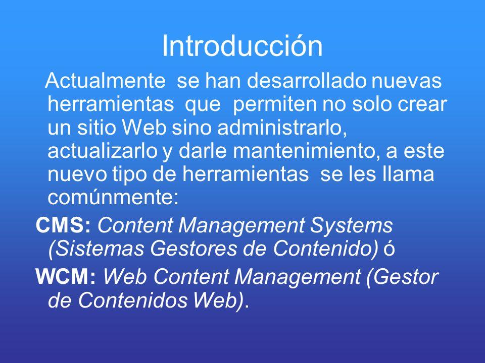 Introducción Actualmente se han desarrollado nuevas herramientas que permiten no solo crear un sitio Web sino administrarlo, actualizarlo y darle mant