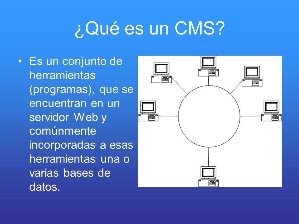 ¿Qué es un CMS? Es un conjunto de herramientas (programas), que se encuentran en un servidor Web y comúnmente incorporadas a esas herramientas una o v