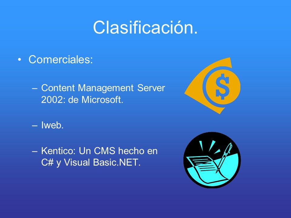 Clasificación. Comerciales: –Content Management Server 2002: de Microsoft. –Iweb. –Kentico: Un CMS hecho en C# y Visual Basic.NET.