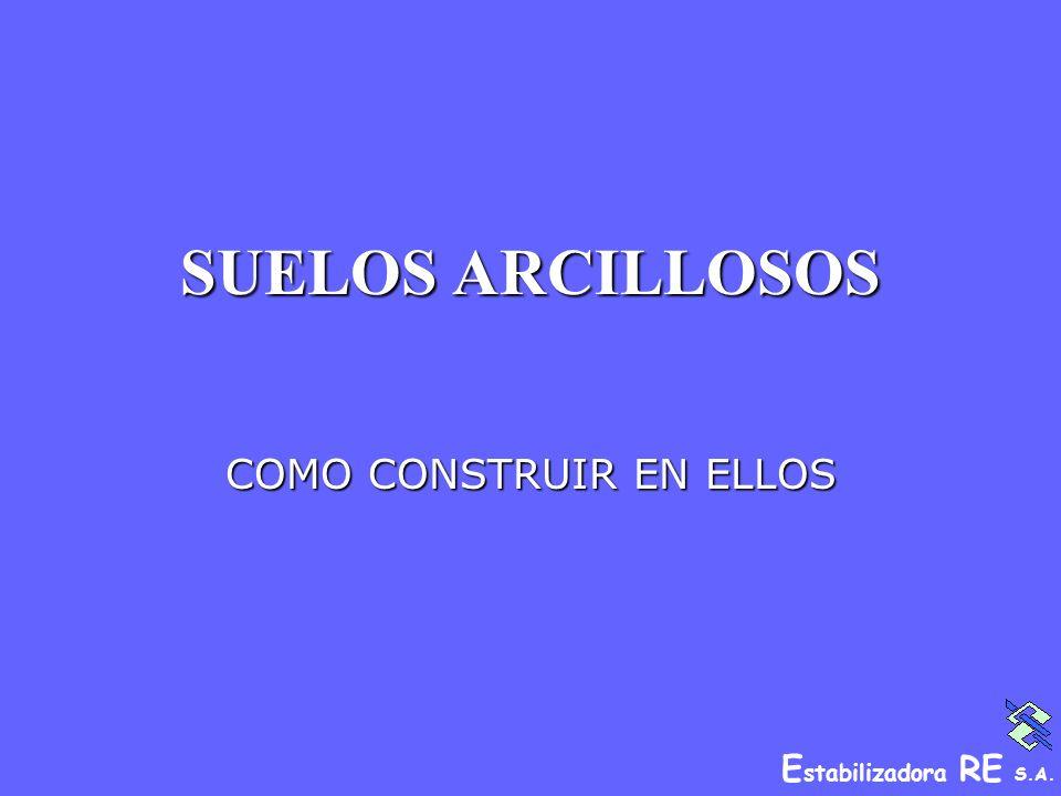 E stabilizadora RE S.A. SUELOS ARCILLOSOS COMO CONSTRUIR EN ELLOS