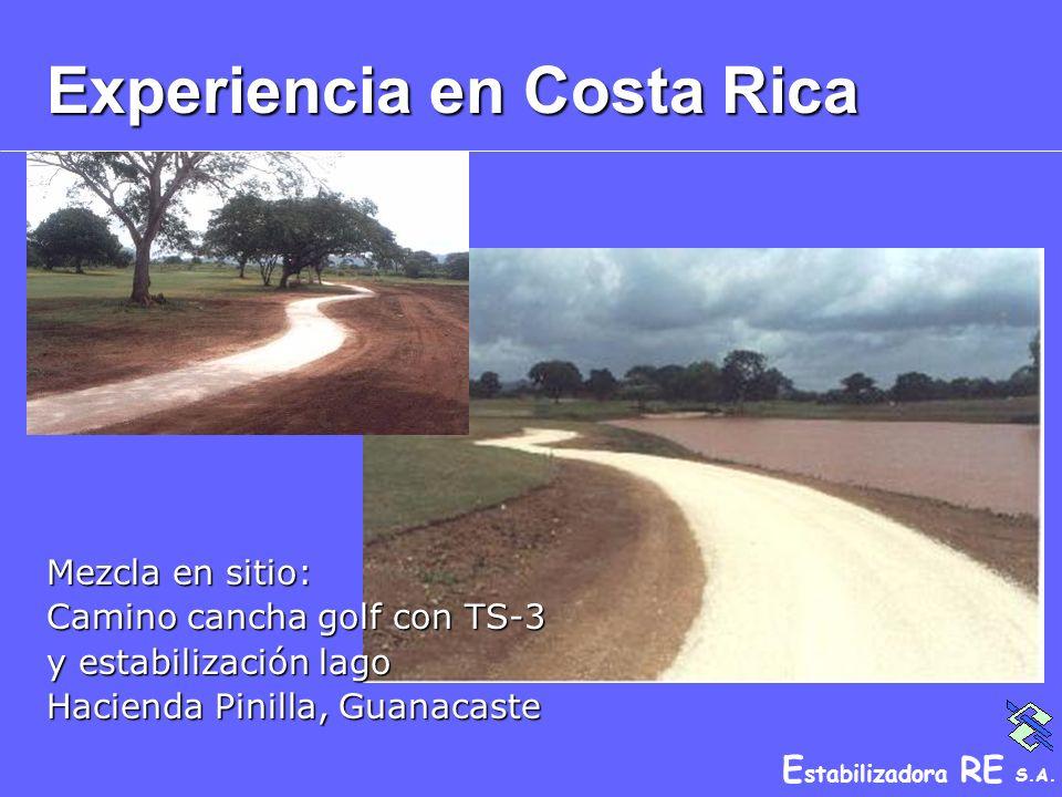 E stabilizadora RE S.A. Experiencia en Costa Rica Mezcla en sitio: Camino cancha golf con TS-3 y estabilización lago Hacienda Pinilla, Guanacaste