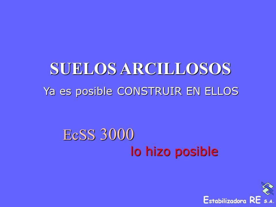 E stabilizadora RE S.A. SUELOS ARCILLOSOS Ya es posible CONSTRUIR EN ELLOS Ya es posible CONSTRUIR EN ELLOS EcSS 3000 lo hizo posible lo hizo posible