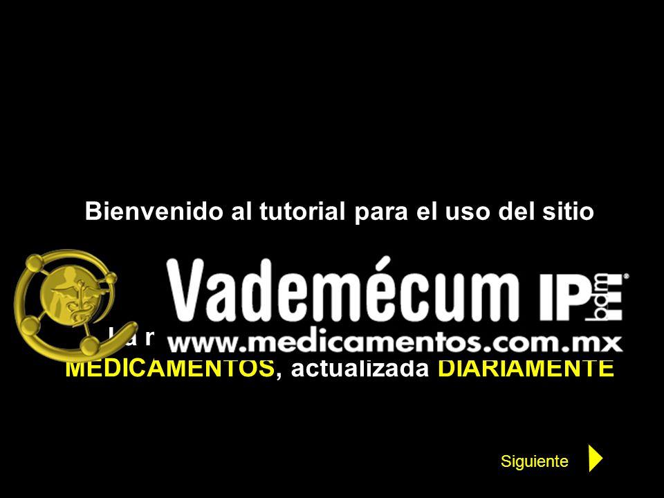 Bienvenido al tutorial para el uso del sitio La La más completa BASE DE DATOS de MEDICAMENTOS, actualizada DIARIAMENTE Siguiente