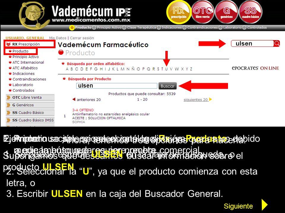 ulsen Ejemplo: Supongamos que deseamos buscar información sobre el producto ULSEN 1.Primero se selecciona el catálogo Rx, ya que es un medicamento que